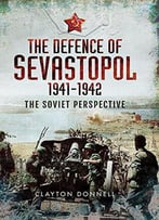The Defence Of Sevastopol 1941-1942: The Soviet Perspective