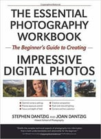 The Essential Photography Workbook: The Beginner's Guide To Creating Impressive Digital Photos