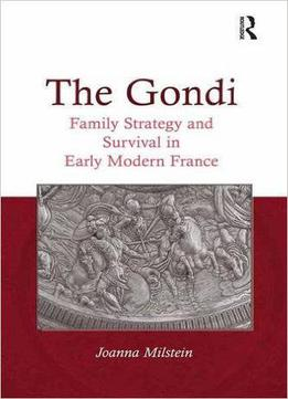 The Gondi: Family Strategy And Survival In Early Modern France