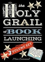 The Holy Grail Of Book Launching: Secrets From A Bestselling Author And Friends