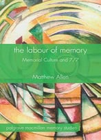 The Labour Of Memory: Memorial Culture And 7/7