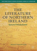 The Literature Of Northern Ireland: Spectral Borderlands (New Directions In Irish And Irish American Literature)