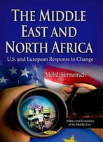 The Middle East And North Africa: U.S. And European Response To Change
