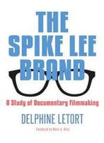 The Spike Lee Brand : A Study Of Documentary Filmmaking