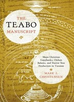 The Teabo Manuscript: Maya Christian Copybooks, Chilam Balams, And Native Text Production In Yucatán