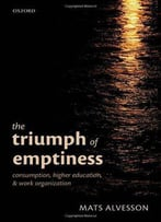 The Triumph Of Emptiness: Consumption, Higher Education, And Work Organization