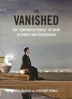 The Vanished: The Evaporated People Of Japan In Stories And Photographs