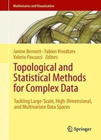 Topological And Statistical Methods For Complex Data: Tackling Large-Scale, High-Dimensional, And Multivariate Data Spaces