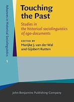 Touching The Past: Studies In The Historical Sociolinguistics Of Ego-Documents (Advances In Historical Sociolinguistics)
