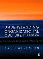 Understanding Organizational Culture, 2nd Edition