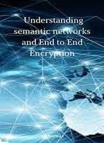 Understanding Semantic Networks And End To End Encryption