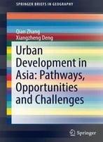 Urban Development In Asia: Pathways, Opportunities And Challenges (Springerbriefs In Geography)