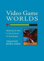 Video Game Worlds: Working At Play In The Culture Of Everquest