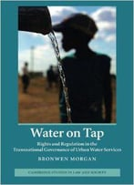 Water On Tap: Rights And Regulation In The Transnational Governance Of Urban Water Services
