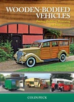 Wooden-Bodied Vehicles: Buying, Building, Restoring And Maintaining