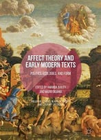 Affect Theory And Early Modern Texts: Politics, Ecologies, And Form (Palgrave Studies In Affect Theory And Literary Criticism