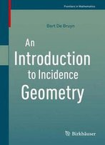 An Introduction To Incidence Geometry (Frontiers In Mathematics)