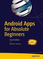 Android Apps For Absolute Beginners: Covering Android 7
