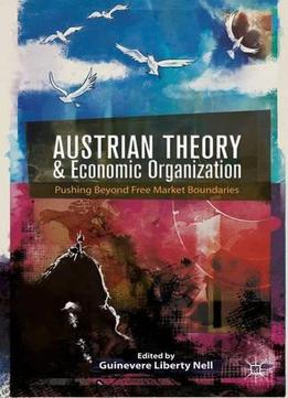 Austrian Theory And Economic Organization: Reaching Beyond Free Market Boundaries