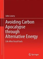 Avoiding Carbon Apocalypse Through Alternative Energy: Life After Fossil Fuels