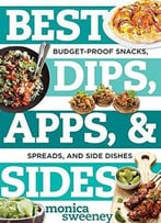 Best Dips, Apps, & Sides: Budget-Proof Snacks, Spreads, And Side Dishes