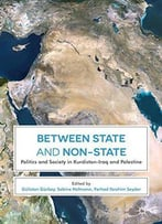 Between State And Non-State: Politics And Society In Kurdistan-Iraq And Palestine