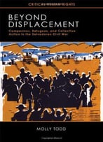 Beyond Displacement: Campesinos, Refugees, And Collective Action In The Salvadoran Civil War