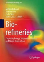Biorefineries: Targeting Energy, High Value Products And Waste Valorisation (Lecture Notes In Energy)
