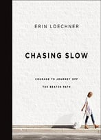 Chasing Slow: Courage To Journey Off The Beaten Path