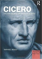 Cicero: The Philosophy Of A Roman Sceptic