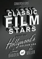 Conversations With Classic Film Stars : Interviews From Hollywood's Golden Era