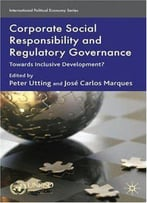Corporate Social Responsibility And Regulatory Governance: Towards Inclusive Development?