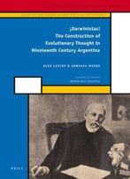 Darwinistas!: The Construction Of Evolutionary Thought In Nineteenth Century Argentina