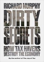 Dirty Secrets: How Tax Havens Destroy The Economy