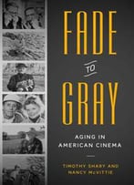 Fade To Gray : Aging In American Cinema