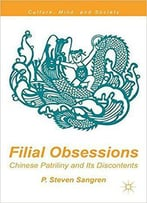 Filial Obsessions: Chinese Patriliny And Its Discontents