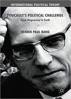 Foucault's Political Challenge: From Hegemony To Truth