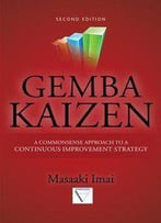 Gemba Kaizen: A Commonsense Approach To A Continuous Improvement Strategy (2nd Edition)