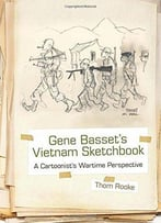 Gene Basset'S Vietnam Sketchbook: A Cartoonist'S Wartime Perspective