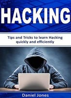 Hacking: Tips And Tricks To Learn Hacking Quickly And Efficiently