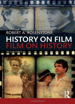 History On Film/film On History (history: Concepts,theories And Practice)