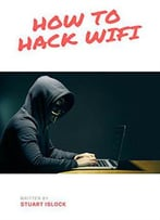 How To Hack Wifi: Security Vulnerabilities Revealed