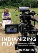 Indianizing Film: Decolonization, The Andes, And The Question Of Technology