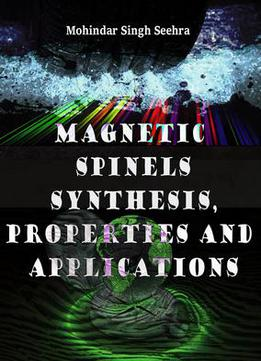Magnetic Spinels: Synthesis, Properties And Applications Ed. By Mohindar Singh Seehra