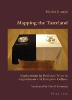 Mapping The Tasteland: Explorations In Food And Wine In Argentinean And European Culture