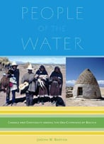 People Of The Water: Change And Continuity Among The Uru-Chipayans Of Bolivia