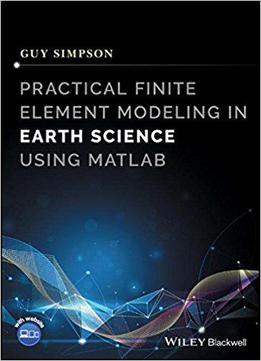 Practical Finite Element Modelling In Earth Science Using