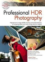 Professional Hdr Photography: Achieve Brilliant Detail And Color By Mastering High Dynamic Range (Hdr) And Postproduction
