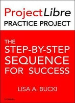 Projectlibre Practice Project: The Step-By-Step Process For Success