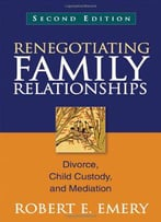Renegotiating Family Relationships: Divorce, Child Custody, And Mediation, Second Edition